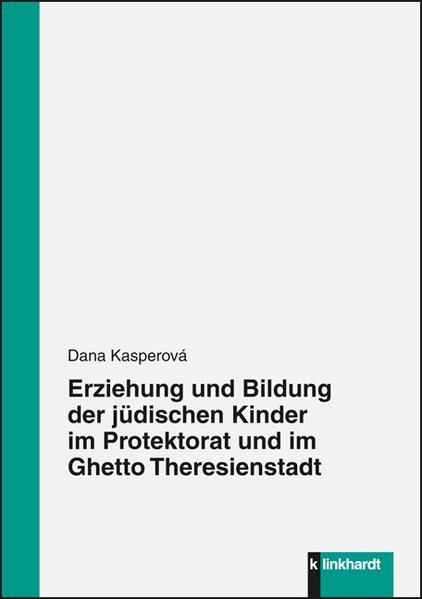 Erziehung und Bildung der jüdischen Kinder im Protektorat und im Ghetto Theresienstadt