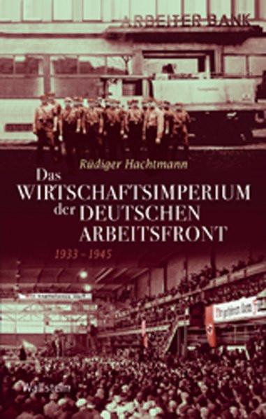 Das Wirtschaftsimperium der Deutschen Arbeitsfront 1933-45