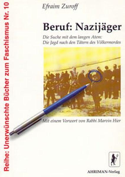 Beruf: Nazijäger. Die Suche mit dem langen Atem: Die Jagd nach den Tätern des Völkermordes