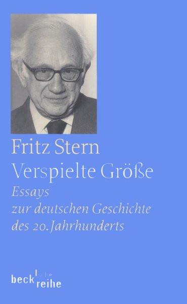 Verspielte Größe. Essays zur deutschen Geschichte des 20. Jahrhunderts