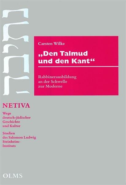 Den Talmud und den Kant. Rabbinerausbildung an der Schwelle zur Moderne