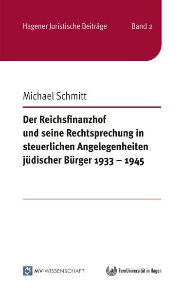 Der Reichsfinanzhof und seine Rechtsprechung in steuerlichen Angelegenheiten jüdischer Bürger 1933 -