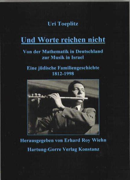 Und Worte reichen nicht. Von der Mathematik in Deutschland zur Musik in Israel. Eine jüdische Famili