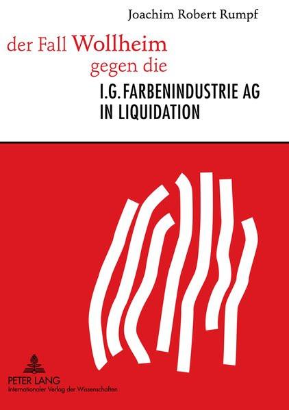 Der Fall Wollheim gegen die I. G. Farbenindustrie AG in Liquidation