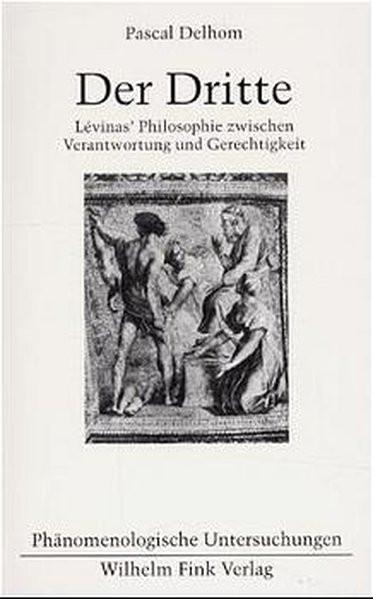 Der Dritte. Lévinas Philosophie zwischen Verantwortung und Gerechtigkeit