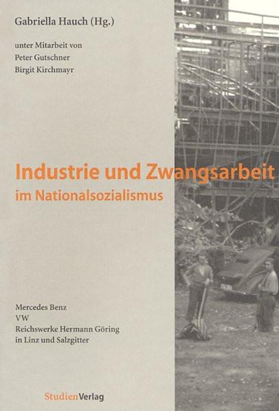 Industrie und Zwangsarbeit im Nationalsozialismus. Mercedes Benz - VW - Reichswerke Hermann Göring i