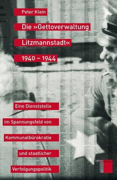 """Die """"Gettoverwaltung Litzmannstadt"""" 1940 - 1944"""
