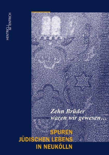 """Zehn Brüder waren wir gewesen...."" Spuren jüdischen Lebens in Berlin-Neukölln"