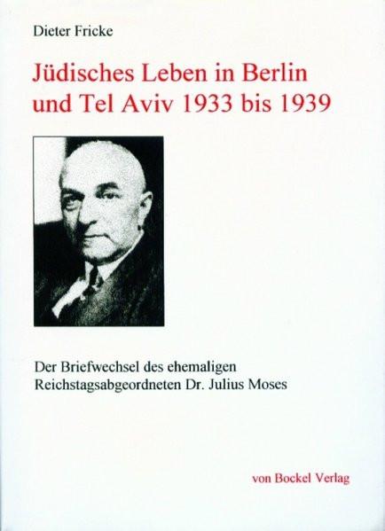 Jüdisches Leben in Berlin und Tel Aviv 1933 bis 1939. Der Briefwechsel des ehemaligen Reichstagsabge