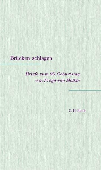 Brücken schlagen. Briefe zum 90. Geburtstag von Freya von Moltke