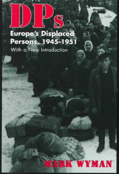 DPs: Europe's Displaced Persons, 1945-1951