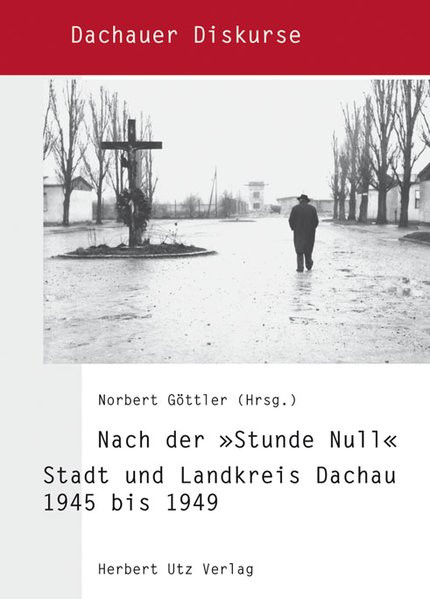 """Nach der """"Stunde Null"""". Stadt und Landkreis Dachau 1945 bis 1949"""