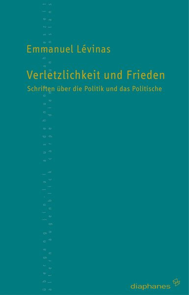 Verletzlichkeit und Frieden. Schriften über die Politik und das Politische