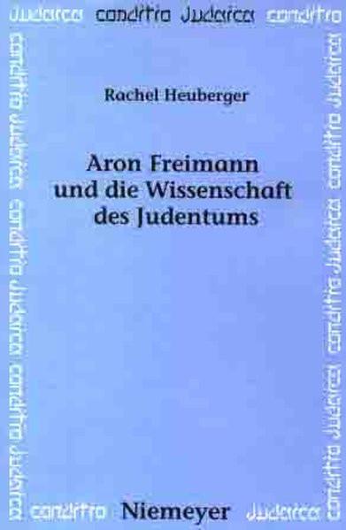 Aron Freimann und die Wissenschaft des Judentums