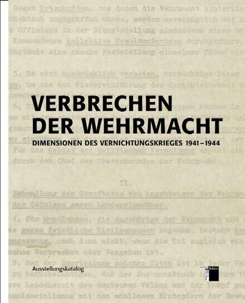 Verbrechen der Wehrmacht. Dimensionen des Vernichtungskrieges 1941-1944