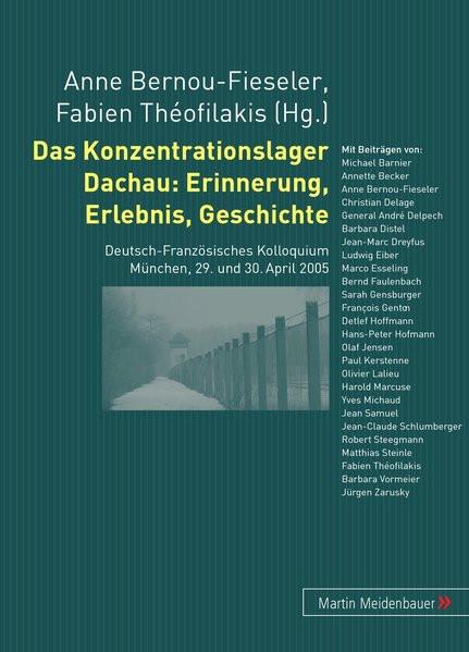 Das Konzentrationslager Dachau: Erinnerung, Erlebnis, Geschichte