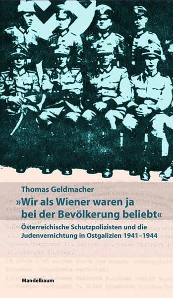 """""""Wir als Wiener waren ja bei der Bevölkerung beliebt"""". Österreichische Schutzpolizisten und die Jude"""