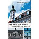 Dachau - A Guide to its Contemporary History