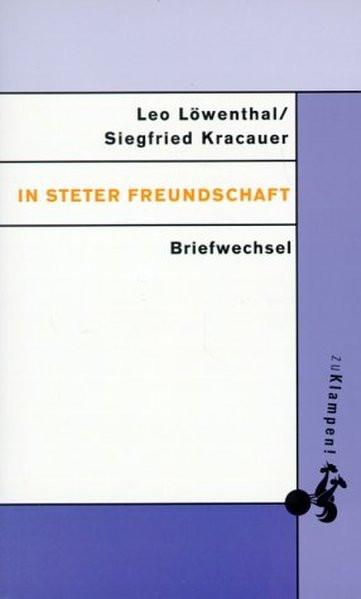 In steter Freundschaft. Briefwechsel Leo Löwenthal und Siegfried Kracauer 1922-1966