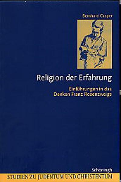 Religion der Erfahrung. Einführungen in das Denken Franz Rosenzweigs