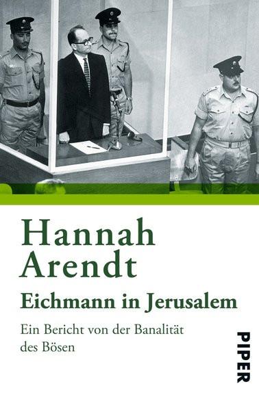 Eichmann in Jerusalem. Ein Bericht von der Banalität des Bösen
