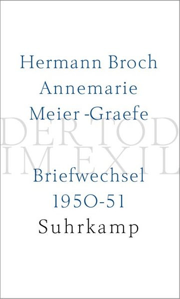 Hermann Broch - Annemarie Meier-Graefe: Der Tod im Exil. Briefwechsel 1950-51