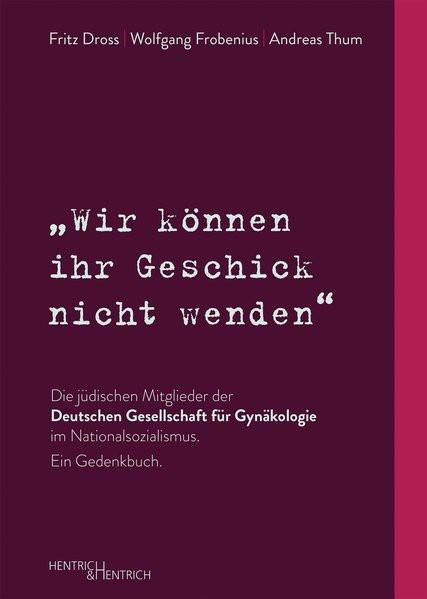 """""""Wir können ihr Geschick nicht wenden"""" Die jüdischen Mitglieder der Deutschen Gesellschaft für Gynäk"""