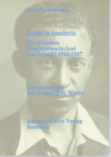 Geiger in Auschwitz. Ein jüdisches Überlebensschicksal aus Saloniki 1941-1967