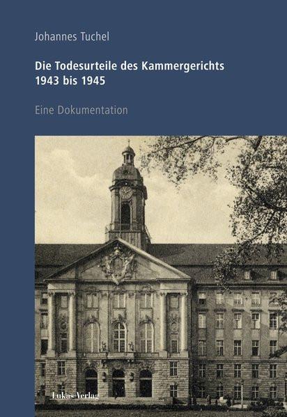 Die Todesurteile des Kammergerichts 1943 bis 1945