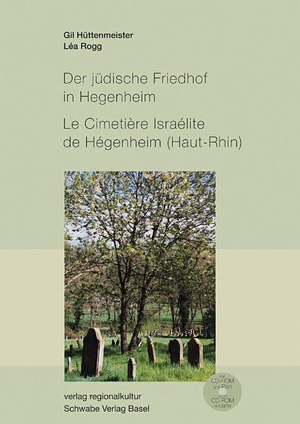 Der jüdische Friedhof in Hegenheim. Le Cimetière Israélite de Hégenheim (Haut-Rhin)