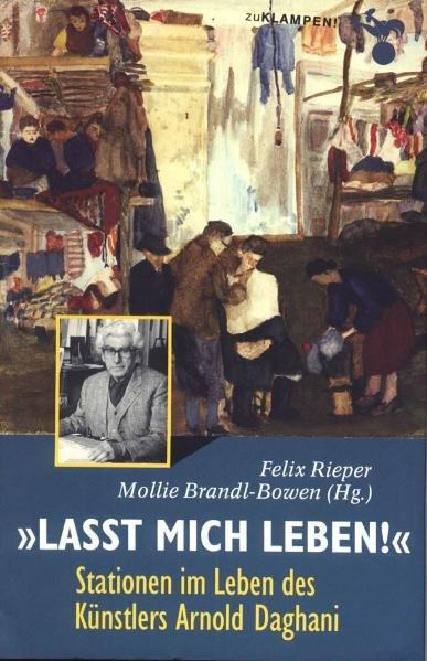 """""""Lasst mich leben!"""" Stationen im Leben des Künstlers Arnold Daghani"""