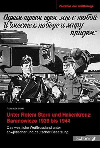 Unter Rotem Stern und Hakenkreuz: Baranowicze 1939 bis 1944