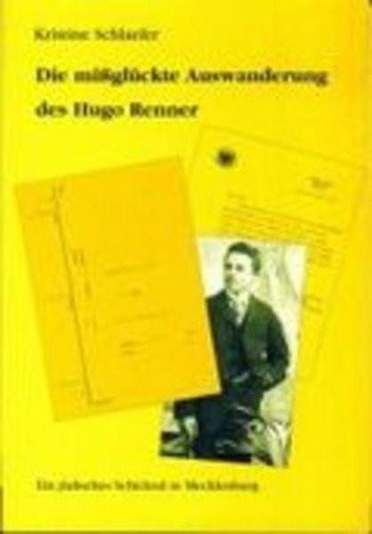 Die mißglückte Auswanderung des Hugo Renner. Ein Schicksal in Mecklenburg