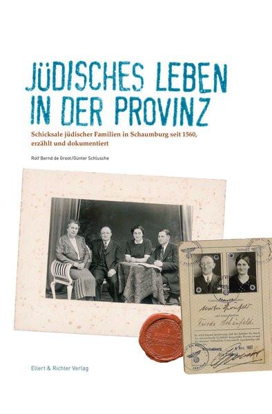Jüdisches Leben in der Provinz - Schicksale jüdischer Familien in Schaumburg seit 1580, erzählt und