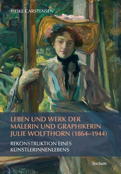 Leben und Werk der Malerin und Graphikerin Julie Wolfthorn (1864-1944)