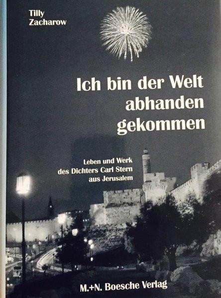 Ich bin der Welt abhanden gekommen. Leben und Werk des Dichters Carl Stern aus Jerusalem