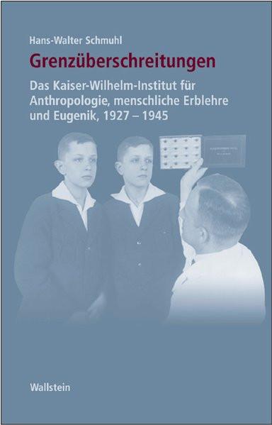 Grenzüberschreitungen. Das Kaiser-Wilhelm-Institut für Anthropologie, menschliche Erblehre und Eugen