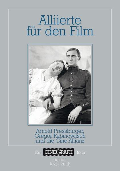 Alliierte für den Film. Arnold Pressburger, Gregor Rabinowitsch und Cine-Allianz