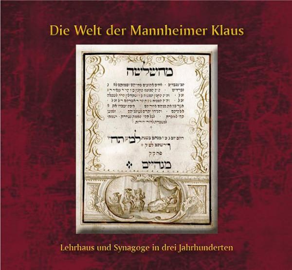 Die Welt der Mannheimer Klaus. Lehrhaus und Synagoge in drei Jahrhunderten