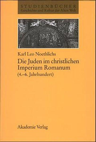 Die Juden im christlichen Imperium Romanum. 4.-6. Jahrhundert