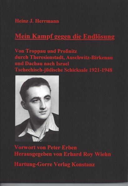 Mein Kampf gegen die Endlösung. Von Troppau und Proßnitz durch Theresienstadt, Auschwitz-Birkenau un