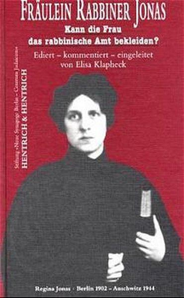 """Fräulein Rabbiner Jonas. """"Kann die Frau das rabbinische Amt bekleiden?"""" Regina Jonas 1902-1944, erst"""