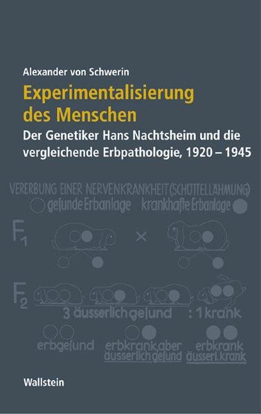 Experimentalisierung des Menschen. Der Genetiker Hans Nachtsheim und die vergleichende Erbpathologie