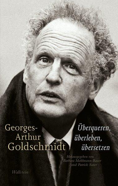 Georges-Arthur Goldschmidt - Überqueren, überleben, übersetzen