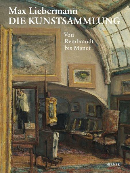 Max Liebermann - Die Kunstsammlung von Rembrandt bis Manet