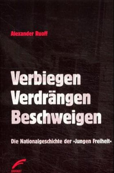 """Verbiegen, Verdrängen, Beschweigen. Auschwitz im Diskurs des völkischen Nationalismus der """"Jungen Fr"""