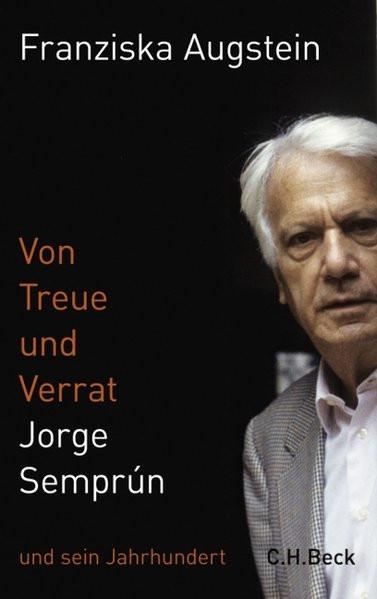 Von Treue und Verrat. Jorge Semprún und sein Jahrhundert