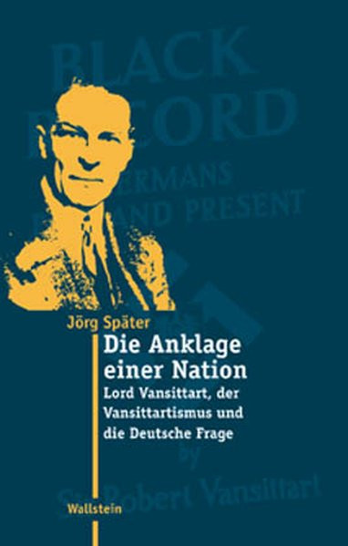 Vansittart. Britische Debatten über Deutsche und Nazis 1902-1945