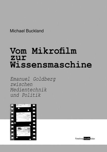 Vom Mikrofilm zur Wissensmaschine. Emanuel Goldberg zwischen Medientechnik und Politik