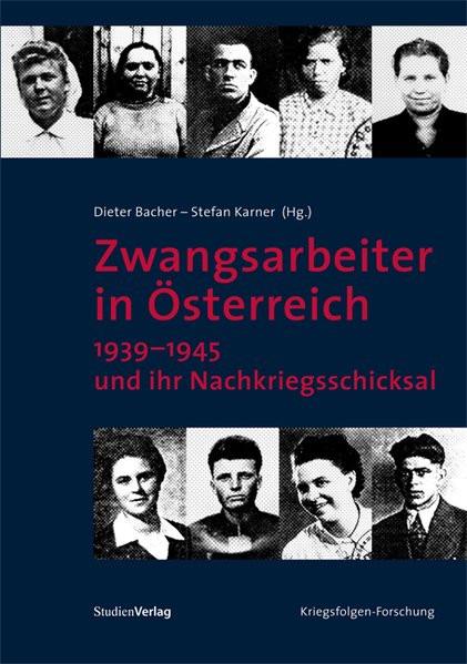 Zwangsarbeiter in Österreich 1939-1945 und ihr Nachkriegsschicksal